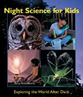 Night Science For Kids: Exploring The World After Dark