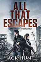 All That Escapes: A Post-Apocalyptic EMP Survival Thriller (Lone Survivor)