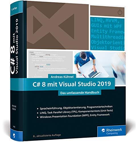 Download C# 8 mit Visual Studio 2019: Das umfassende Handbuch: Spracheinfuehrung, Objektorientierung, Programmiertechniken. Aktuell zu Visual Studio 2019 3836264587