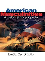 American Masculinities:  A Historical Encyclopedia (Sage Reference Publication)