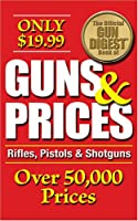 The Official Gun Digest Book of Guns & Prices: Rifles, Pistols & Shotguns