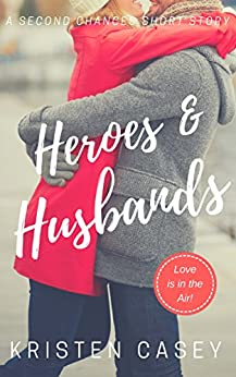Heroes & Husbands: A Second Chances Short Story by [Casey, Kristen]