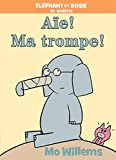 ?l?phant Et Rosie: A?e! Ma Trompe!
