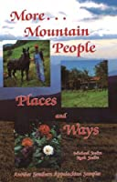 More Mountain People, Places and Ways: Another Southern Appalachian Sampler