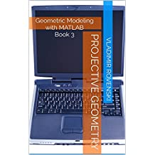 Projective Geometry (Geometric Modeling with MATLAB Book 3)