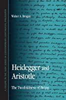 Heidegger And Aristotle: The Twofoldness of Being (Suny Series in Contemporary Continental Philosophy)