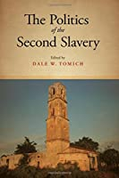 The Politics of the Second Slavery (Fernand Braudel Center Studies in Historical Social Science)