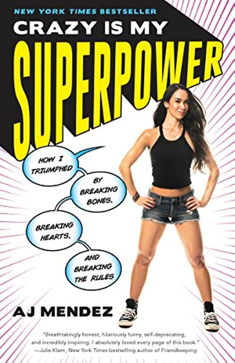 拍手するよろめく感謝祭Crazy Is My Superpower: How I Triumphed by Breaking Bones, Breaking Hearts, and Breaking the Rules (English Edition)