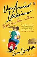 Un Amico Italiano: Eat Pray Love in Rome【洋書】 [並行輸入品]