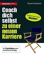 Coach dich selbst zu einer neuen Karriere: In 7 Schritten zum beruflichen Erfolg
