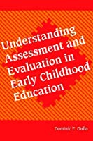 Understanding Assessment and Evaluation in Early Childhood Education (Early Childhood Education Series)