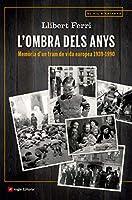 L'ombra dels anys : Memòria d'un tram de vida europea 1939-1990