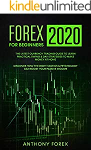 FOREX FOR BEGINNERS 2020: The Latest Currency Trading Guide to Learn Practical Swing & Day Strategies to Make Money at Home. Discover How the Right Tactics ... Boost Your Passive Income (English Edition)