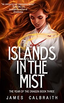 [Calbraith, James]のThe Islands in the Mist (The Year of the Dragon, Book 3) (English Edition)