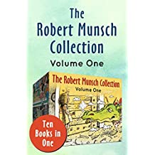 The Robert Munsch Collection Volume One: Ten Books in One