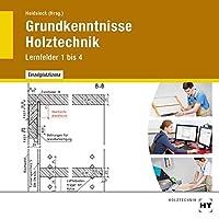 Grundkenntnisse Holztechnik: Lernfelder 1 bis 4 (HT 3410 auf CD-ROM)