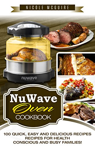 NuWave Oven Cookbook: 100 quick, easy and delicious recipes. Recipes for health-conscious and busy families! (English Edition)