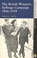 The British Women's Suffrage Campaign, 1866-1928 (Seminar Studies in History)