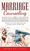 Marriage Counseling: 2 In 1: How To Save Your Marriage from Divorce With The Power Of Effective Communication