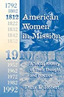 American Women in Mission: A Social History of Their Thought and Practice (Modern Mission Era, 1792-1992)