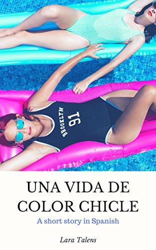 Spanish: Short story for intermediate-advanced students. Una vida de color chicle (Spanish short stories, improve your vocabulary & reading skills) (Spanish Edition)