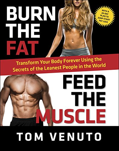 Download Burn the Fat, Feed the Muscle: Transform Your Body Forever Using the Secrets of the Leanest People in the World 0804137846