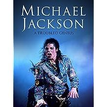 Michael Jackson - A Troubled Genius