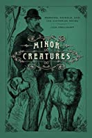 Minor Creatures: Persons, Animals, and the Victorian Novel (Animal Lives)