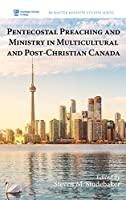Pentecostal Preaching and Ministry in Multicultural and Post-Christian Canada (McMaster Ministry Studies)