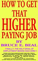How To Get That Higher Paying Job