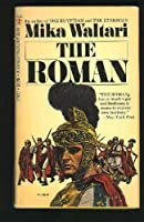 The Roman: The Memoirs of Minutus Lausus Manilianus, Who Has Won the Insignia of a Triumph, Who Has the Rank of Consul, Who Is Chairman of the Priest