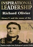 Inspirational Leadership: Henry V and the Muse of Fire--Timeless Insights from Shakespeare's Greatest Leader