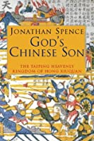 God's Chinese Son: Taiping Heavenly Kingdom of Hong Xiuquan