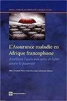 L'Assurance Maladie En Afrique Francophone: Ameliorer L'acces Aux Soins Et Lutter Contre La Pauvrete (Health, Nutrition and Population Series)