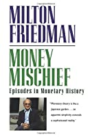 Money Mischief: Episodes in Monetary History (Harvest Book)