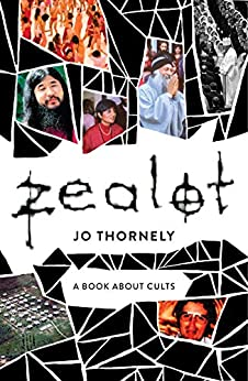 Zealot: A book about cults by [Thornely, Jo]