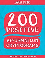200 Positive Affirmation Cryptograms: Large Print Cryptoquote Puzzles