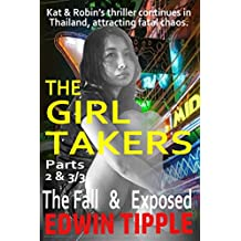 THE GIRL TAKERS, Parts 2 & 3 of 3: Kat & Robin's thriller continues in Thailand, attracting fatal chaos. (A Kat & Robin thriller Book 1)