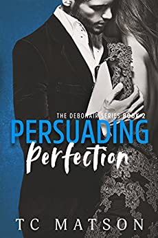 Persuading Perfection (The Debonair Series Book 2) by [Matson, TC]