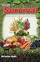 Recipe for Survival: A Homesteading Guide for Putting Self-sustained Food on Your Off-grid Table