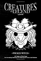 Creatures of Legend Journal - Wicked Witch: 100 Pages on White Paper for Journaling, Sketching, and Seeking the Truth in the Shadows (Creatures of Legend Journals)