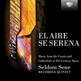 El Aire Se Serena, Music from the Courts and Cathedrals of 16th-Century Spain by Seldome Sene (2016-05-03)