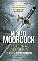 The Eternal Champion: The Eternal Champion Sequence 1 by Michael Moorcock(2014-11-04)