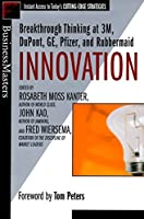 Innovation: Breakthrough Ideas at 3M, DuPont, GE, Pfizer, and Rubbermaid (Businessmasters Series)