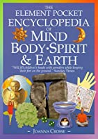 The Element Illustrated Encyclopedia of Mind, Body, Spirit & Earth