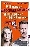 Wie man mit Wäscheklammern sein Leben auf die Reihe bekommt: Die besten Lifehacks, Fragen und Antworten aus SO GEHT DAS (German Edition)