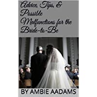 Advice, Tips, & Possible Malfunctions for the Bride-to-Be (English Edition)