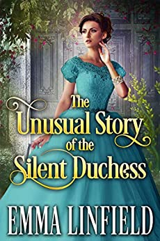 The Unusual Story of the Silent Duchess: A Historical Regency Romance Novel by [Linfield, Emma]