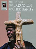 The Expansion of Christianity (Ivp Histories)