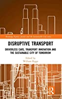 Disruptive Transport: Driverless Cars, Transport Innovation and the Sustainable City of Tomorrow (Routledge Equity, Justice and the Sustainable City series)